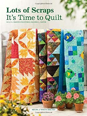Lots of Scraps: It's Time to Quilt 9781592172283