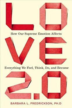 Love 2.0: How Our Supreme Emotion Affects Everything We Feel, Think, Do, and Become 9781594630996