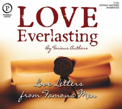 Love Everlasting: Love Letters from Famous Men 9781597773362