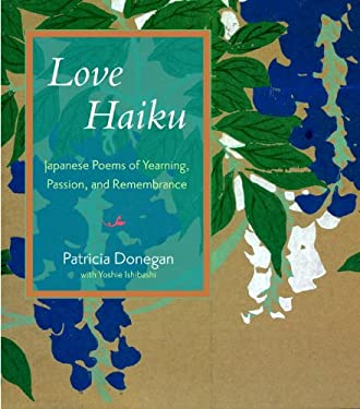 Love Haiku: Japanese Poems of Yearning, Passion, and Remembrance 9781590306291