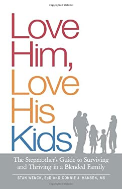 Love Him, Love His Kids: The Stepmother's Guide to Surviving and Thriving in a Blended Family 9781598698947