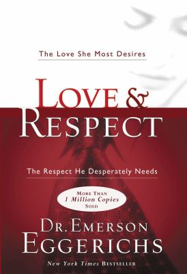 Love & Respect: The Love She Most Desires; The Respect He Desperately Needs 9781591451877