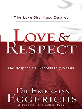 Love and Respect: The Love She Most Desires and the Respect He Desperatly Needs 9781594153204