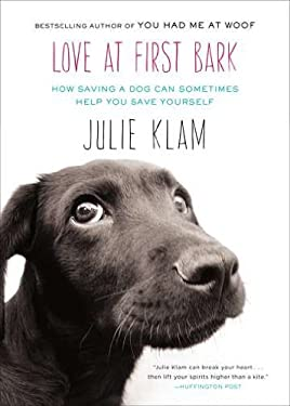 Love at First Bark: How Saving a Dog Can Sometimes Help You Save Yourself 9781594486159