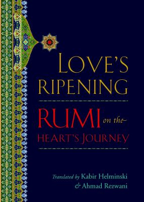 Love's Ripening: Rumi on the Heart's Journey 9781590305324
