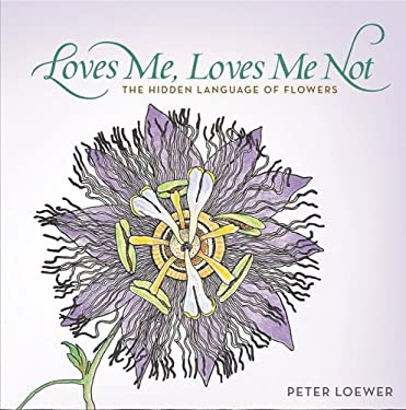 Loves Me, Loves Me Not: The Hidden Language of Flowers 9781591862987