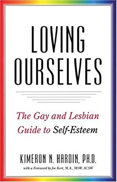 Loving Ourselves: The Gay and Lesbian Guide to Self-Esteem 9781593500450