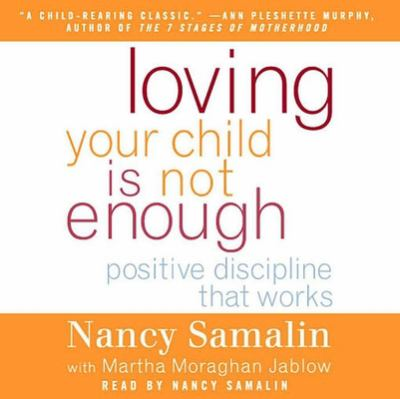 Loving Your Child Is Not Enough: Positive Discipline That Works 9781598870534