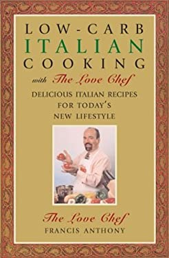 Low-Carb Italian Cooking with the Love Chef: Delicious Italian Recipes for Today's New Lifestyle 9781590770207