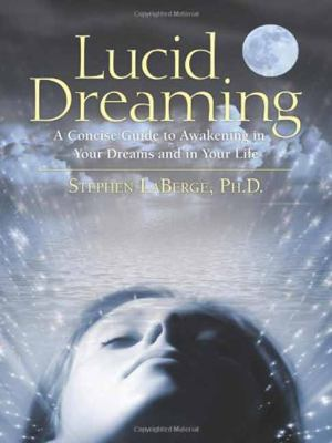 Lucid Dreaming: A Concise Guide to Awakening in Your Dreams and in Your Life [With CD] 9781591796756