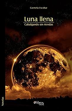 Luna Llena. Cabalgando Sin Riendas 9781597544078