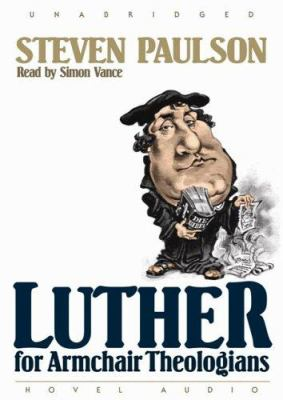 Luther for Armchair Theologians 9781596442009