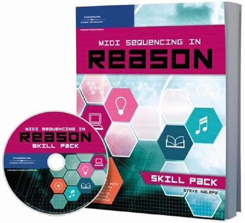 MIDI Sequencing in Reason: Skill Pack [With CDROM] 9781598631821