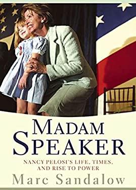 Madam Speaker: Nancy Pelosi's Life, Times, and Rise to Power 9781594868078