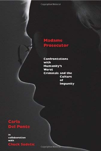 Madame Prosecutor: Confrontations with Humanity's Worst Criminals and the Culture of Impunity 9781590513026