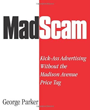 Madscam: Kick-Ass Advertising Without the Madison Avenue Price Tag 9781599180427