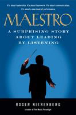 Maestro: A Surprising Story about Leading by Listening 9781591842880