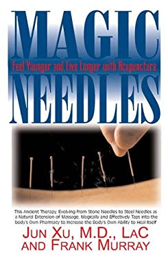 Magic Needles: Feel Younger and Live Longer with Acupuncture 9781591202226