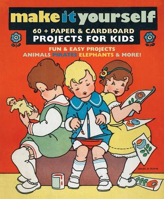 Make It Yourself: Paper & Cardboard Projects for Kids 9781595831880