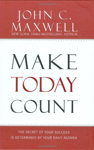 Make Today Count: The Secret of Your Success Is Determined by Your Daily Agenda 9781599950815