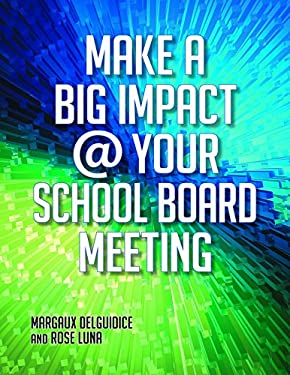 Make a Big Impact @ Your School Board Meeting [With CDROM] 9781598848991