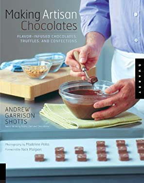 Making Artisan Chocolates: Flavor-Infused Chocolates, Truffles, and Confections 9781592533107