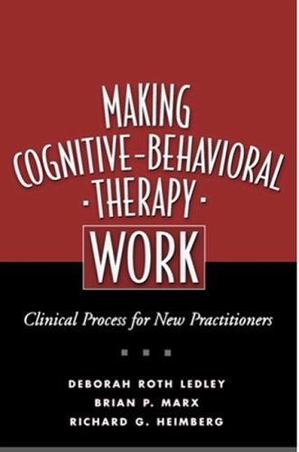 Making Cognitive-Behavioral Therapy Work: Clinical Process for New Practitioners 9781593851422