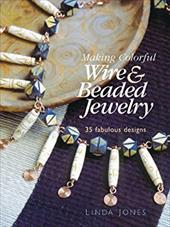 Making Colorful Wire & Beaded Jewelry: 35 Fabulous Designs 7322811