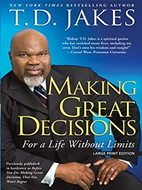 Making Great Decisions: For a Lifetime Without Limits 9781594152993