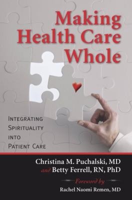 Making Health Care Whole: Integrating Spirituality Into Health Care 9781599473505