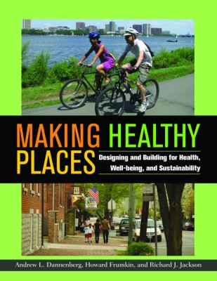 Making Healthy Places: Designing and Building for Health, Well-Being, and Sustainability 9781597267267