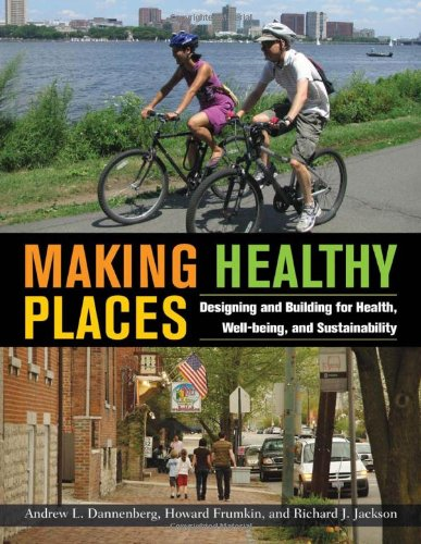 Making Healthy Places: Designing and Building for Health, Well-Being, and Sustainability 9781597267274