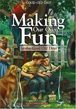 Making Our Own Fun: In the Good Old Days 9781592170494
