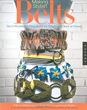 Making Stylish Belts: Do-It-Yourself Projects to Craft and Sew at Home 9781592533725