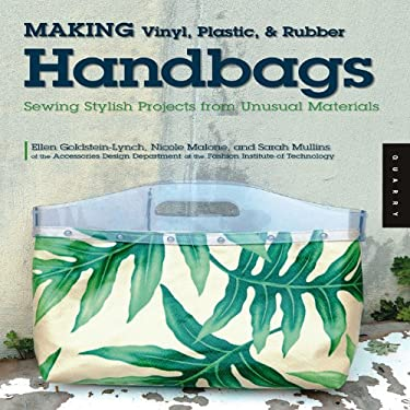 Making Vinyl, Plastic, & Rubber Handbags: Sewing Stylish Projects from Unusual Materials 9781592533152