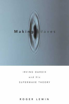 Making Waves: Irving Dardik and His Superwave Principle 9781594860447