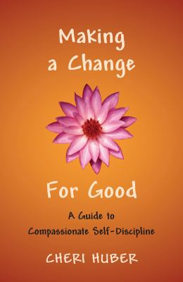 Making a Change for Good: A Guide to Compassionate Self-Discipline 9781590302088