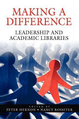 Making a Difference: Leadership and Academic Libraries 9781591582915