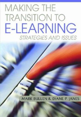 Making the Transition to E-Learning: Strategies and Issues 9781591409502