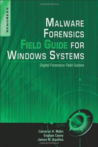 Malware Forensics Field Guide for Windows Systems: Digital Forensics Field Guides 9781597494724