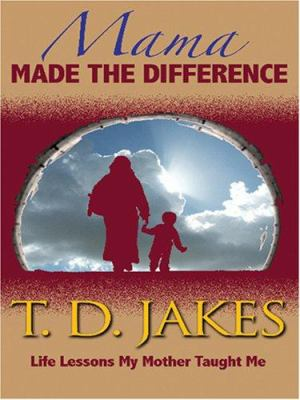 Mama Made the Difference: Life Lessons My Mother Taught Me 9781594151637