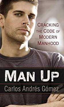 Man Up: Cracking the Code of Modern Manhood 9781592407781