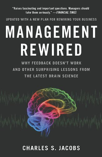 Management Rewired: Why Feedback Doesn't Work and Other Surprising Lessons from the Latest Brain Science 9781591843375