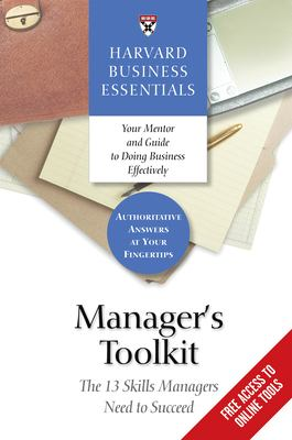 Manager's Toolkit: The 13 Skills Managers Need to Succeed 9781591392897