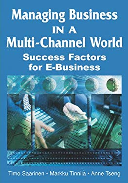 Managing Business in a Multi-Channel World: Success Factors for E-Business 9781591406303