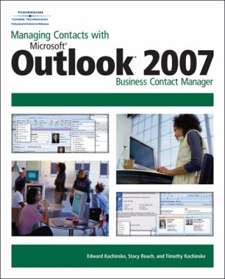 Managing Contacts with Microsoft Outlook 2007 Business Contact Manager 9781598634457