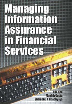 Managing Information Assurance in Financial Services 9781599041711