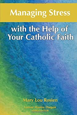 Managing Stress with the Help of Your Catholic Faith 9781592762286