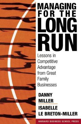 Managing for the Long Run: Lessons in Competitive Advantage from Great Family Businesses 9781591394150