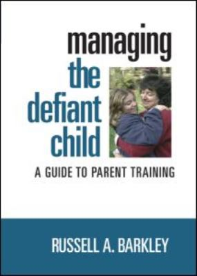 Managing the Defiant Child: A Guide to Parent Training 9781593854201
